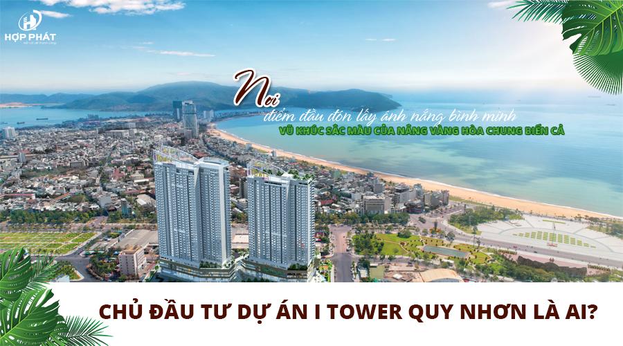 ChỦ ĐẦu TƯ I Tower Quy NhƠn LÀ Ai
